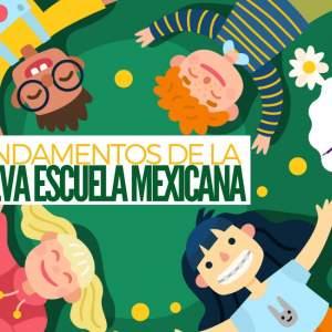 Nueva Escuela Mexicana – Fundamentos