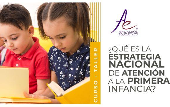 ¿Qué es la Estrategia Nacional de Atención a la Primera Infancia?
