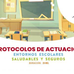 Entornos Escolares Saludables y Seguros: Protocolos de Actuación